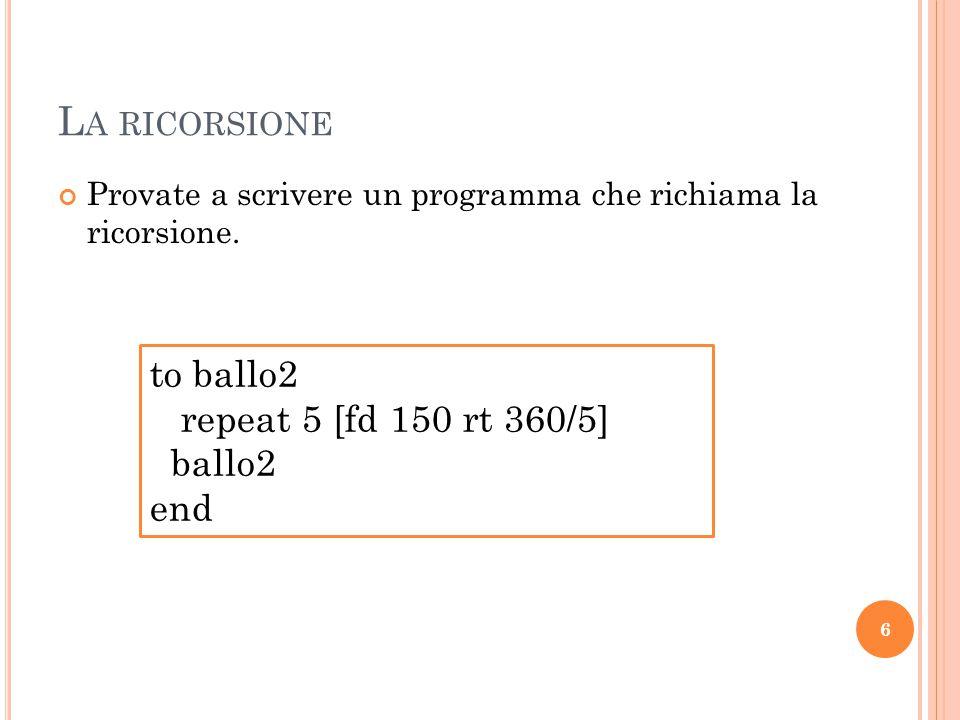 La ricorsione to ballo2 repeat 5 [fd 150 rt 360/5] ballo2 end